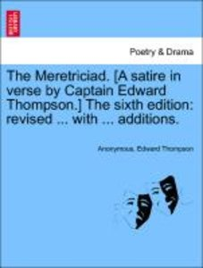 The Meretriciad. [A satire in verse by Captain Edward Thompson.]