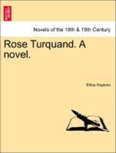 Rose Turquand. A novel.Vol. I.