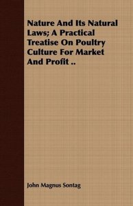 Nature and Its Natural Laws; A Practical Treatise on Poultry Cul