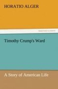 Timothy Crump's Ward A Story of American Life