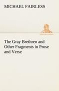 The Gray Brethren and Other Fragments in Prose and Verse