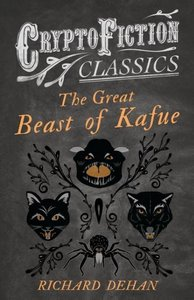 The Great Beast of Kafue (Cryptofiction Classics - Weird Tales o