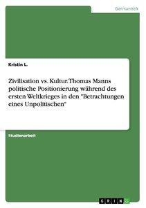 Zivilisation vs. Kultur. Thomas Manns politische Positionierung