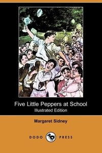 Five Little Peppers at School (Illustrated Edition) (Dodo Press)