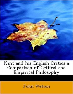 Kant and his English Critics a Comparison of Critical and Empiri
