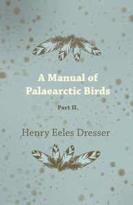 A Manual of Palaearctic Birds - Part II.