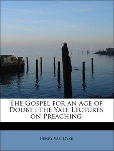 The Gospel for an Age of Doubt : the Yale Lectures on Preaching