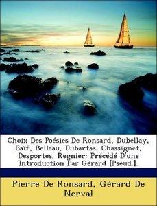 Choix Des Poésies De Ronsard, Dubellay, Baïf, Belleau, Dubartas,