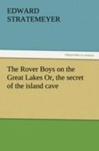 The Rover Boys on the Great Lakes Or, the secret of the island c
