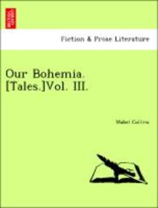 Our Bohemia. [Tales.]Vol. III.