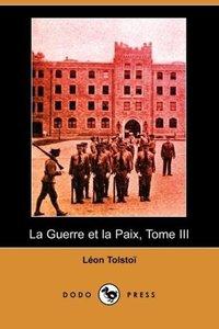 La Guerre Et La Paix, Tome III (Dodo Press)