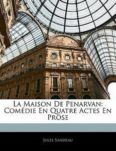 La Maison De Penarvan: Comédie En Quatre Actes En Prose