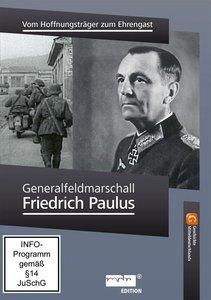 Generalfeldmarschall Paulus - Vom Hoffnungsträger zum Ehrengast