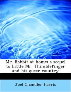 Mr. Rabbit at home; a sequel to Little Mr. Thimblefinger and his
