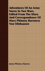 Adventures Of An Army Nurse In Two Wars. Edited From The Diary A