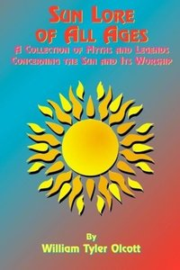 Sun Lore of All Ages: A Collection of Myths and Legends Concerni