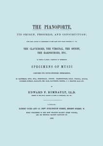 The Pianoforte, Its Origin, Progress, and Construction. [Facsimi