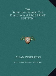 The Spiritualists And The Detectives (LARGE PRINT EDITION)