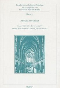 Anton Bruckner - Tradition und Fortschritt in der Kirchenmusik d