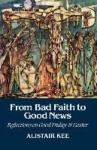 From Bad Faith to Good News: Reflections on Good Friday and East