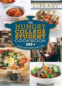 The Hungry College Student Cookbook: 200+ Quick and Simple Recip