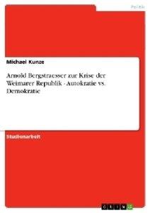 Arnold Bergstraesser zur Krise der Weimarer Republik - Autokrati