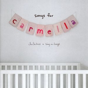 Songs for Carmella:Lullabies & Sing-a-Longs