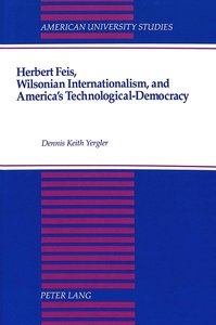 Herbert Feis, Wilsonian Internationalism, and America's Technolo