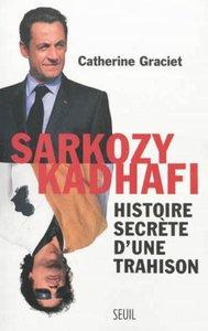 Sarkozy - Khadafi : histoire secrète d'une trahison