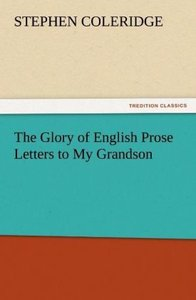 The Glory of English Prose Letters to My Grandson