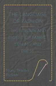 The Language of Fashion - Dictionary and Digest of Fabric, Sewin
