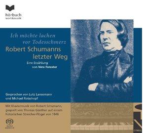 Ich möchte lachen vor Todesschmerz - Robert Schumanns letzter We
