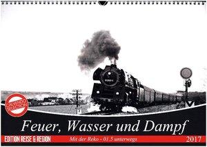 Feuer, Wasser und Dampf (Wandkalender 2017 DIN A3 quer)