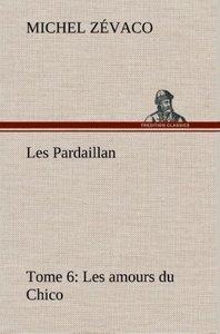 Les Pardaillan - Tome 06, Les amours du Chico