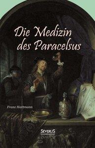 Die Medizin des Theophrastus Paracelsus von Hohenheim