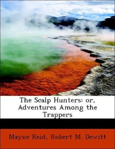 The Scalp Hunters: or, Adventures Among the Trappers