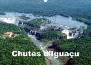 Chutes d Iguaçu (Calendrier mural 2015 DIN A3 horizontal)