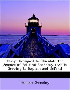 Essays Designed to Elucidate the Science of Political Economy :