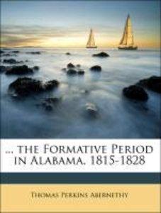 ... the Formative Period in Alabama, 1815-1828