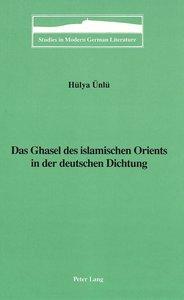 Das Ghasel des islamischen Orients in der deutschen Dichtung