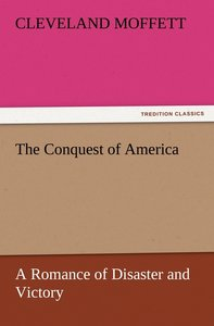 The Conquest of America A Romance of Disaster and Victory