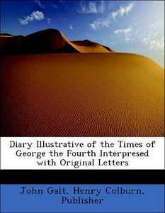Diary Illustrative of the Times of George the Fourth Interpresed
