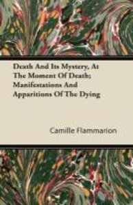 Death And Its Mystery, At The Moment Of Death; Manifestations An