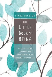 The Little Book of Being: Practices and Guidance for Uncovering