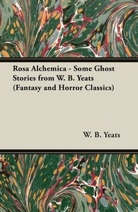 Rosa Alchemica - Some Ghost Stories from W. B. Yeats (Fantasy an