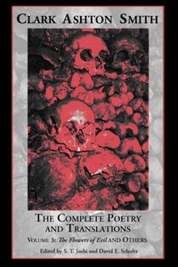The Complete Poetry and Translations Volume 3: The Flowers of Ev