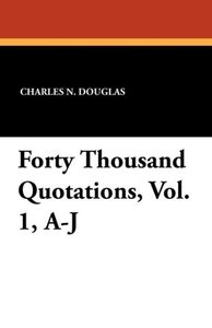 Forty Thousand Quotations, Vol. 1, A-J