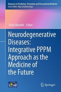 Neurodegenerative Diseases: Integrative PPPM Approach as the Med