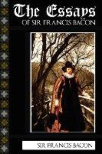 The Essays of Sir Francis Bacon