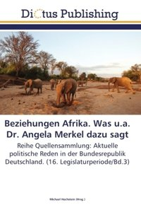 Beziehungen Afrika. Was u.a. Dr. Angela Merkel dazu sagt